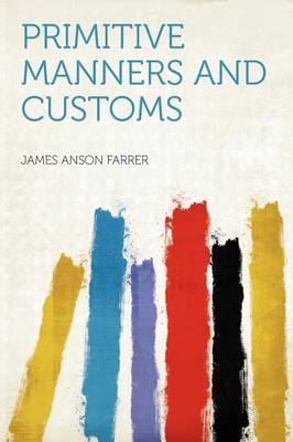 Primitive Manners and Customs by James Anson Farrer