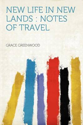 New Life in New Lands Notes of Travel by Grace Greenwood