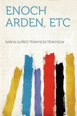 Enoch Arden, Etc by Baron Alfred Tennyson Tennyson