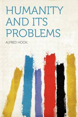 Humanity and Its Problems by Alfred Hook