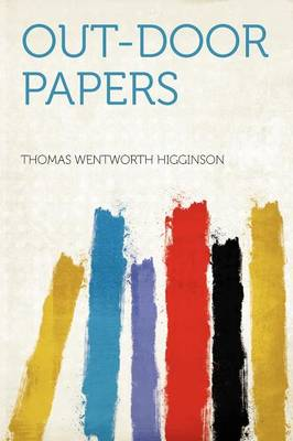 Out-Door Papers by Thomas Wentworth Higginson