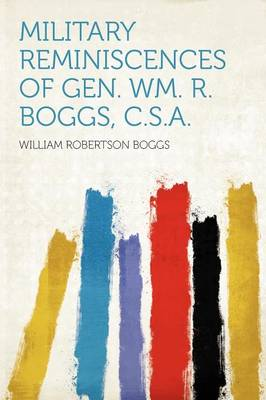 Military Reminiscences of Gen. Wm. R. Boggs, C.S.A. by William Robertson Boggs