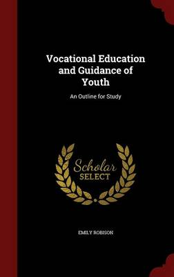Vocational Education and Guidance of Youth An Outline for Study by Emily Robison