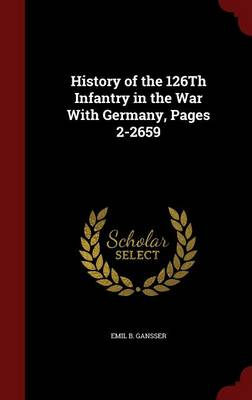 History of the 126th Infantry in the War with Germany, Pages 2-2659 by Emil B Gansser
