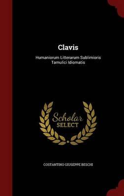 Clavis Humaniorum Litterarum Sublimioris Tamulici Idiomatis by Costantino Giuseppe Beschi