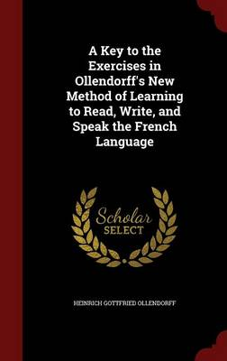 A Key to the Exercises in Ollendorff's New Method of Learning to Read, Write, and Speak the French Language by Heinrich Gottfried Ollendorff