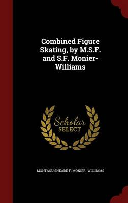 Combined Figure Skating, by M.S.F. and S.F. Monier-Williams by Montagu Sneade F Monier- Williams