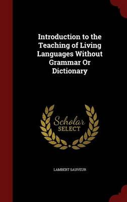 Introduction to the Teaching of Living Languages Without Grammar or Dictionary by Lambert Sauveur