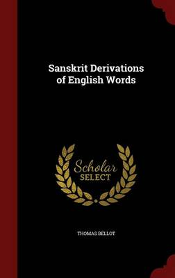 Sanskrit Derivations of English Words by Thomas Bellot