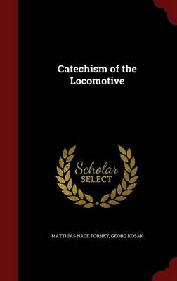Catechism of the Locomotive by Matthias Nace Forney, Georg Kosak