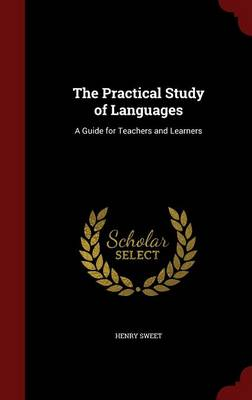 The Practical Study of Languages A Guide for Teachers and Learners by Henry Sweet