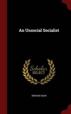 An Unsocial Socialist by Bernard Shaw