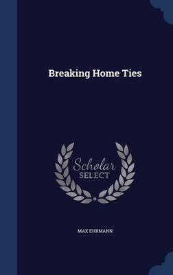 Breaking Home Ties by Max Ehrmann
