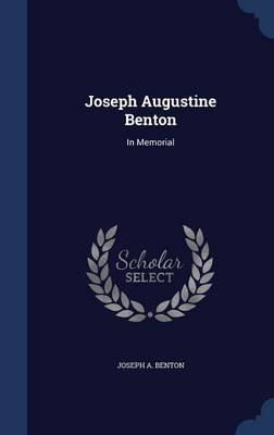 Joseph Augustine Benton In Memorial by Joseph a Benton