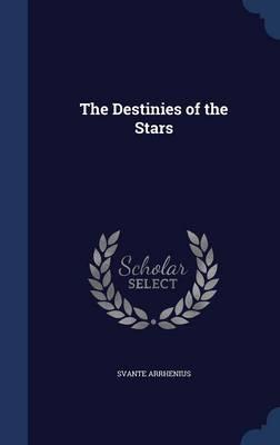 The Destinies of the Stars by Svante Arrhenius