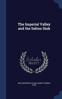 The Imperial Valley and the Salton Sink by William Phipps Blake, Harry Thomas Cory