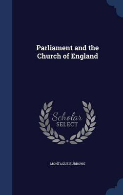 Parliament and the Church of England by Montague Burrows