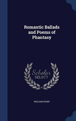 Romantic Ballads and Poems of Phantasy by William Sharp