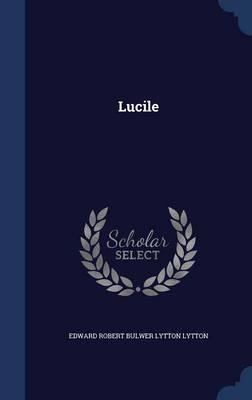 Lucile by Edward Robert Bulwer Lytton Lytton