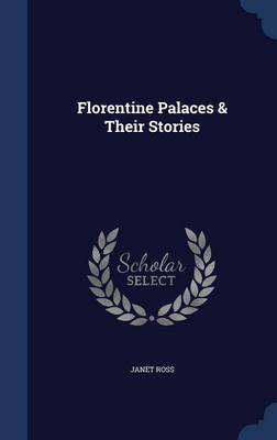 Florentine Palaces & Their Stories by Janet Ross