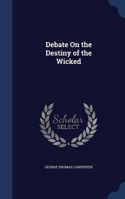 Debate on the Destiny of the Wicked by George Thomas Carpenter