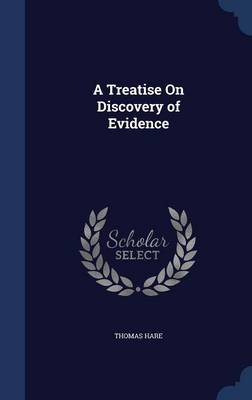 A Treatise on Discovery of Evidence by Thomas Hare
