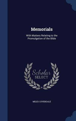 Memorials With Matters Relating to the Promulgation of the Bible by Miles, Jr. Coverdale