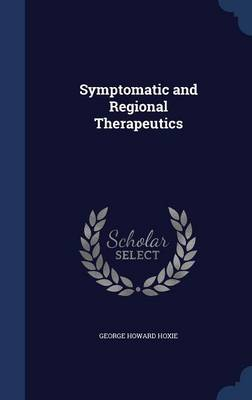 Symptomatic and Regional Therapeutics by George Howard Hoxie