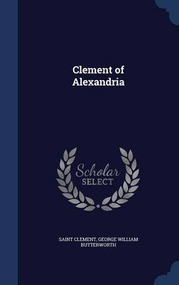 Clement of Alexandria by Saint Clement, George William Butterworth