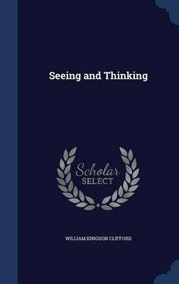 Seeing and Thinking by William Kingdon Clifford