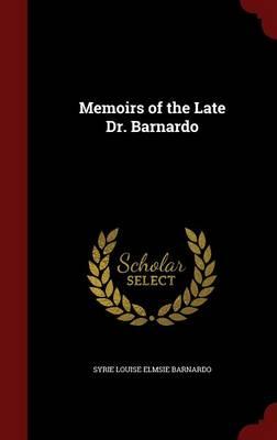 Memoirs of the Late Dr. Barnardo by Syrie Louise Elmsie Barnardo