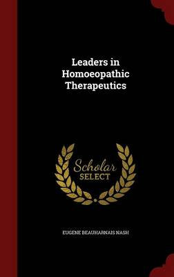 Leaders in Homoeopathic Therapeutics by Eugene Beauharnais Nash