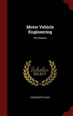 Motor Vehicle Engineering The Chassis by Ethelbert Favary