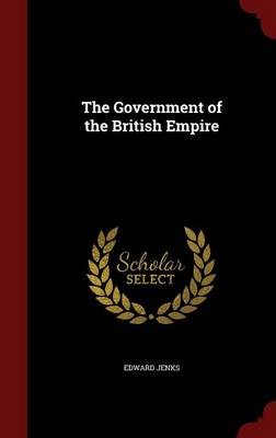 The Government of the British Empire by Edward Jenks