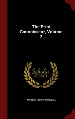 The Print Connoisseur, Volume 2 by Winifred Porter Truesdell
