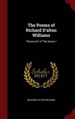 The Poems of Richard D'Alton Williams Shamrock of the Nation. by Richard D'Alton Williams