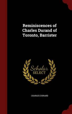 Reminiscences of Charles Durand of Toronto, Barrister by Charles Durand