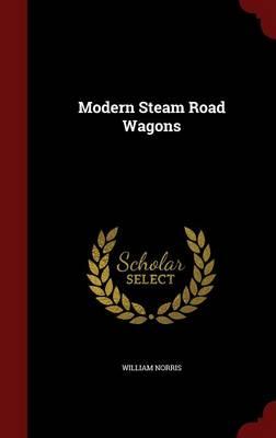 Modern Steam Road Wagons by William Norris