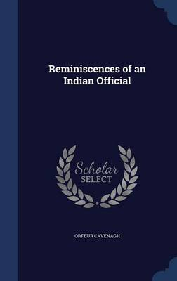 Reminiscences of an Indian Official by Orfeur Cavenagh