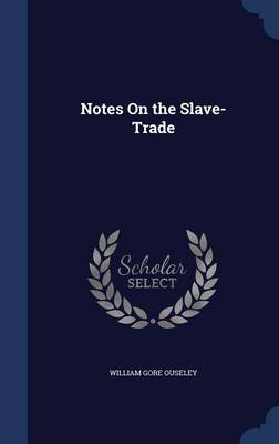 Notes on the Slave-Trade by William Gore Ouseley