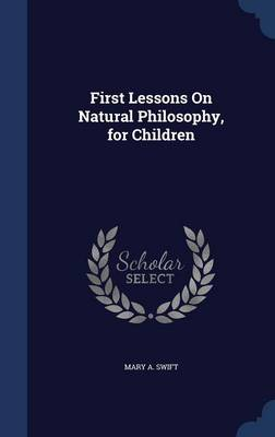 First Lessons on Natural Philosophy, for Children by Mary A Swift