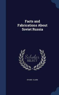 Facts and Fabrications about Soviet Russia by Evans Clark