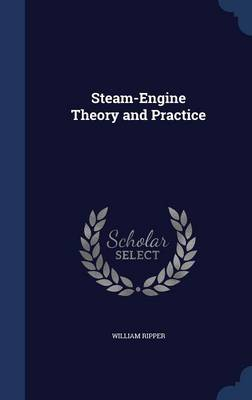 Steam-Engine Theory and Practice by William Ripper