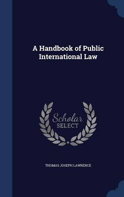 A Handbook of Public International Law by Thomas Joseph Lawrence