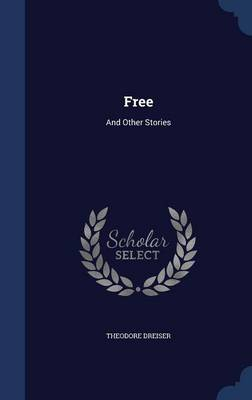 Free And Other Stories by Deceased Theodore Dreiser