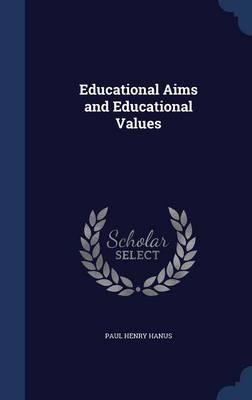 Educational Aims and Educational Values by Paul Henry Hanus