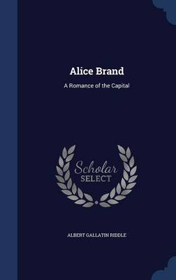 Alice Brand A Romance of the Capital by Albert Gallatin Riddle