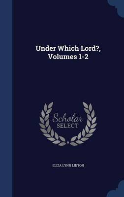 Under Which Lord?, Volumes 1-2 by Elizabeth Lynn Linton