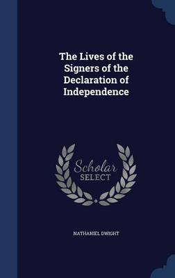 The Lives of the Signers of the Declaration of Independence by Nathaniel Dwight