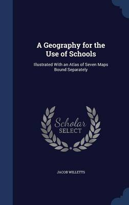 A Geography for the Use of Schools Illustrated with an Atlas of Seven Maps Bound Separately by Jacob Willetts